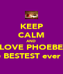 KEEP CALM AND LOVE PHOEBE the BESTEST ever !!! - Personalised Poster A4 size