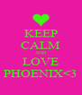 KEEP CALM AND LOVE PHOENIX<3 - Personalised Poster A4 size