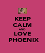 KEEP CALM AND LOVE ♥ PHOENIX  - Personalised Poster A4 size