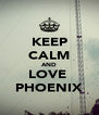 KEEP CALM AND LOVE  PHOENIX - Personalised Poster A4 size