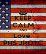 KEEP CALM AND Love  PHS JROTC - Personalised Poster A4 size