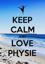 KEEP CALM AND LOVE PHYSIE - Personalised Poster A4 size