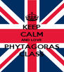 KEEP CALM AND LOVE PHYTAGORAS CLASS - Personalised Poster A4 size