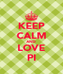 KEEP CALM AND LOVE PI - Personalised Poster A4 size