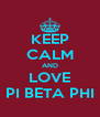KEEP CALM AND LOVE PI BETA PHI - Personalised Poster A4 size