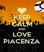 KEEP CALM AND LOVE PIACENZA - Personalised Poster A4 size