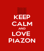 KEEP CALM AND LOVE  PIAZON - Personalised Poster A4 size