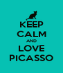 KEEP CALM AND LOVE PICASSO - Personalised Poster A4 size