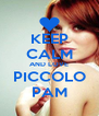 KEEP CALM AND LOVE PICCOLO PAM - Personalised Poster A4 size
