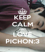 KEEP CALM AND LOVE PICHON:3 - Personalised Poster A4 size