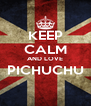 KEEP CALM AND LOVE PICHUCHU  - Personalised Poster A4 size
