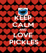 KEEP CALM AND LOVE  PICKLES - Personalised Poster A4 size