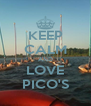 KEEP CALM AND LOVE PICO'S - Personalised Poster A4 size
