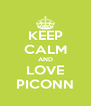 KEEP CALM AND LOVE PICONN - Personalised Poster A4 size
