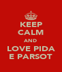 KEEP CALM AND LOVE PIDA E PARSOT - Personalised Poster A4 size