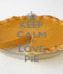 KEEP CALM AND LOVE PIE - Personalised Poster A4 size