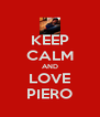 KEEP CALM AND LOVE PIERO - Personalised Poster A4 size