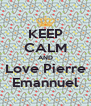 KEEP CALM AND Love Pierre Emannuel - Personalised Poster A4 size