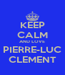 KEEP CALM AND LOVE PIERRE-LUC CLEMENT - Personalised Poster A4 size