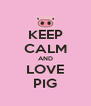 KEEP CALM AND LOVE PIG - Personalised Poster A4 size