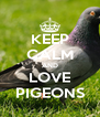 KEEP CALM AND LOVE PIGEONS - Personalised Poster A4 size