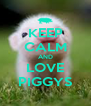 KEEP CALM AND LOVE PIGGYS - Personalised Poster A4 size