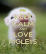 KEEP CALM AND LOVE PIGLETS - Personalised Poster A4 size
