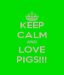 KEEP CALM AND LOVE PIGS!!! - Personalised Poster A4 size