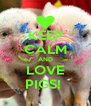 KEEP CALM AND LOVE PIGS!  - Personalised Poster A4 size