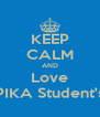KEEP CALM AND Love PIKA Student's - Personalised Poster A4 size