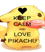 KEEP CALM AND LOVE PIKACHU - Personalised Poster A4 size