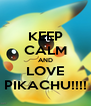 KEEP CALM AND LOVE PIKACHU!!!! - Personalised Poster A4 size