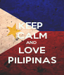 KEEP  CALM AND  LOVE PILIPINAS - Personalised Poster A4 size