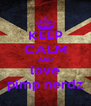 KEEP CALM AND love pimp nerdz - Personalised Poster A4 size