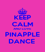 KEEP CALM AND LOVE  PINAPPLE  DANCE  - Personalised Poster A4 size