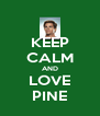 KEEP CALM AND LOVE PINE - Personalised Poster A4 size