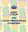 KEEP CALM AND LOVE PINEAPPLES FOREVER - Personalised Poster A4 size