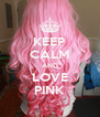 KEEP CALM AND LOVE PINK - Personalised Poster A4 size