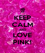 KEEP CALM AND LOVE PINK! - Personalised Poster A4 size