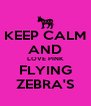KEEP CALM AND LOVE PINK FLYING ZEBRA'S - Personalised Poster A4 size