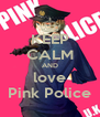 KEEP CALM AND love Pink Police - Personalised Poster A4 size