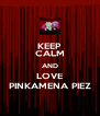 KEEP CALM AND LOVE PINKAMENA PIEZ - Personalised Poster A4 size