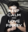 KEEP CALM AND LOVE PINKEY - Personalised Poster A4 size