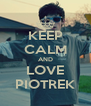 KEEP CALM AND LOVE PIOTREK - Personalised Poster A4 size