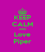 KEEP CALM AND Love Piper - Personalised Poster A4 size