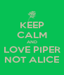 KEEP CALM AND LOVE PIPER NOT ALICE - Personalised Poster A4 size