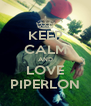 KEEP CALM AND LOVE PIPERLON - Personalised Poster A4 size
