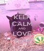 KEEP CALM AND LOVE  Pipie - Personalised Poster A4 size