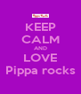 KEEP CALM AND LOVE Pippa rocks - Personalised Poster A4 size