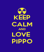 KEEP CALM AND LOVE  PIPPO - Personalised Poster A4 size